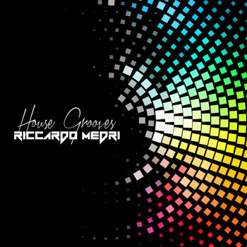 Riccardo Medri - House Grooves A Journey Into House Music