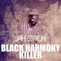 Jah Stitch - Black Harmony Killer