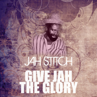 Jah Stitch - Give Jah The Glory