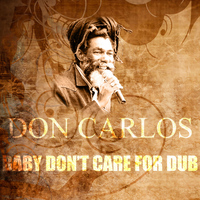 Don Carlos - Baby Don't Care For Dub