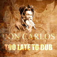Don Carlos - Too Late To Dub