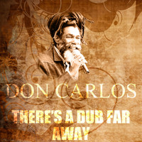 Don Carlos - There's A Dub Far Away