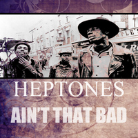 Heptones - Ain't That Bad