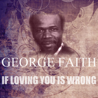 George Faith - If Loving You Is Wrong