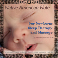 Native American Flute - Native American Flute For Newborns, Sleep Therapy & Massage (80 Minutes of Music for Babies, Sleep Therapy, Massage & New Age)