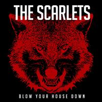 The Scarlets - Blow Your House Down