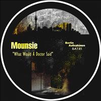 Mounsie - What Would A Doctor Said