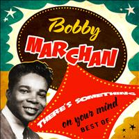 Bobby Marchan - There's Something On Your Mind - Best Of