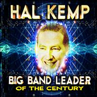 Hal Kemp - Big Band Leader of the Century