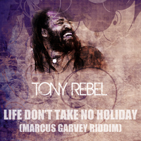Tony Rebel - Life Don't Take No Holiday (Marcus Garvey Riddim)