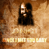 John Holt - Since I Met You Baby