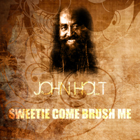 John Holt - Sweetie Come Brush Me
