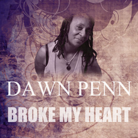 Dawn Penn - Broke My Heart