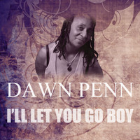 Dawn Penn - I'll Let You Go Boy