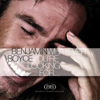 Benjamin Boyce - Whatever You're Looking For