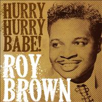 Roy Brown - Roy Brown, Hurry Hurry Babe!