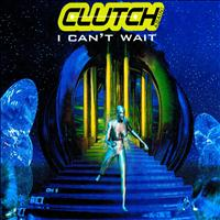 Clutch - I Can't Wait