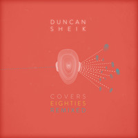 DUNCAN SHEIK - Covers 80s Remixed