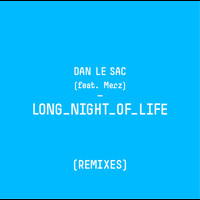 Dan Le Sac - Long Night Of Life
