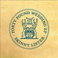 Skinny Lister - Forty Pound Wedding