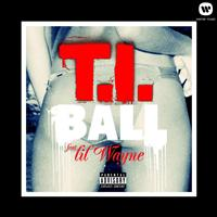 T.I. - Ball (feat. Lil Wayne) (Explicit)