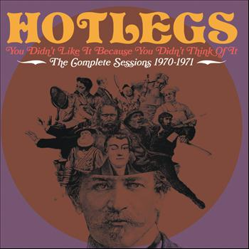 Hotlegs - You Didn't Like It Because You Didn't Think Of It - The Complete Sessions 1970-1971