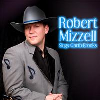 Robert Mizzell - Robert Mizzell Sing Garth Brooks