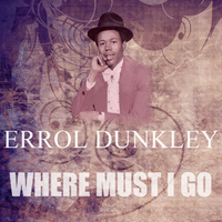 Errol Dunkley - Where Must I Go