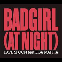 Dave Spoon Feat. Lisa Maffia - Bad Girl (At Night)