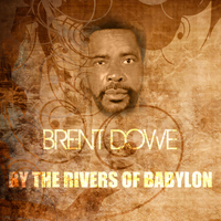 Brent Dowe - By The Rivers Of Babylon