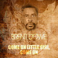 Brent Dowe - Come On Little Girl, Come On
