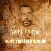 Brent Dowe - Don't You Ever Give Up