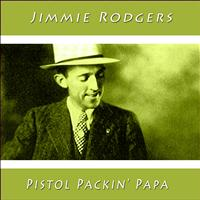 Jimmie Rodgers - Pistol Packin' Papa