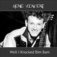 Gene Vincent - Well I Knocked Bim Bam