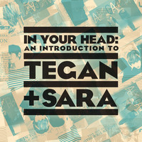 Tegan And Sara - In Your Head: An Introduction to Tegan And Sara