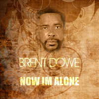 Brent Dowe - Now I'm Alone