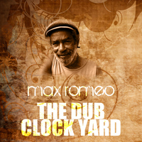 Max Romeo - The Dub Clock Yard