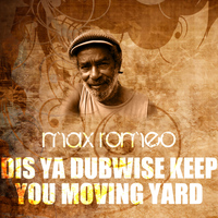 Max Romeo - Dis Ya Dubwise Keep You Moving Yard
