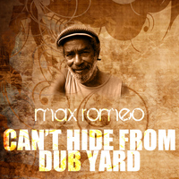 Max Romeo - Can't Hide From Dub Yard
