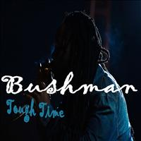 Bushman - Tough Time