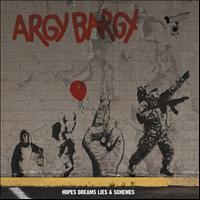 Argy Bargy - Hopes Dreams Lies And Schemes