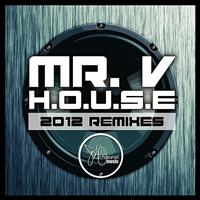 Mr. V - H.O.U.S.E (2012 Remixes)