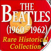 The Beatles - The Beatles (1960 - 1962): Rare Historical Collection