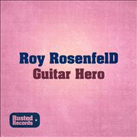 Roy Rosenfeld - Guitar Hero