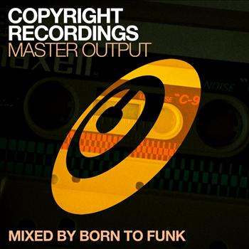 Born To Funk - Copyright Recordings Master Output Mixed by Born To Funk