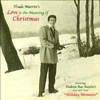 Trade Martin - Love Is The Meaning of Christmas