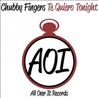Chubby Fingers - Te Quiero Tonight