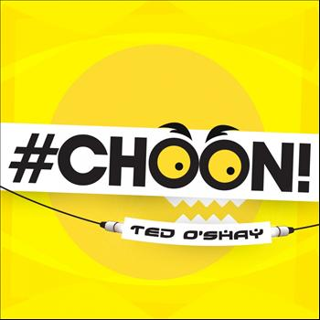 Ted O'Shay - #Choon!