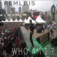 Remlius - Who Am I?