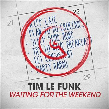 Tim Le Funk - Waiting For The Weekend
